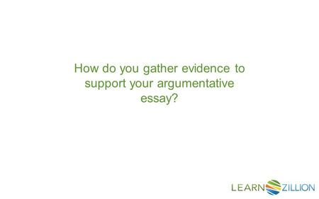 How do you gather evidence to support your argumentative essay?
