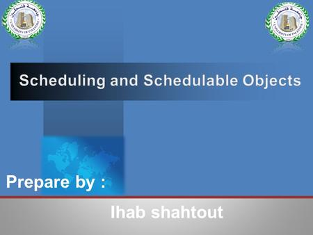 Prepare by : Ihab shahtout.  Overview  To give an overview of fixed priority schedule  Scheduling and Fixed Priority Scheduling.