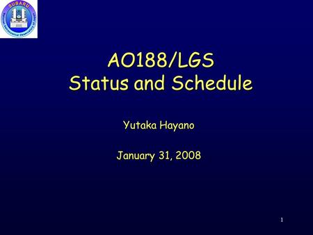 AO188/LGS Status and Schedule 1 Yutaka Hayano January 31, 2008.