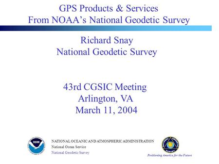 Positioning America for the Future NATIONAL OCEANIC AND ATMOSPHERIC ADMINISTRATION National Ocean Service National Geodetic Survey GPS Products & Services.