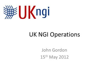 UK NGI Operations John Gordon 15 th May 2012. NGS continuation NGI Security Monitoring VOMS Helpdesk I am reacting to some issues highlighted by Jeremy.