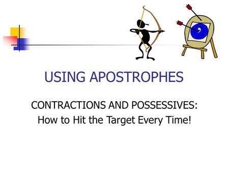 USING APOSTROPHES CONTRACTIONS AND POSSESSIVES: How to Hit the Target Every Time! 