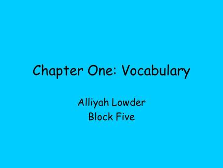 Chapter One: Vocabulary Alliyah Lowder Block Five.