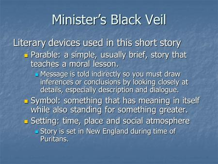 Minister's Black Veil Literary devices used in this short story Parable: a simple, usually brief, story that teaches a moral lesson. Parable: a simple,
