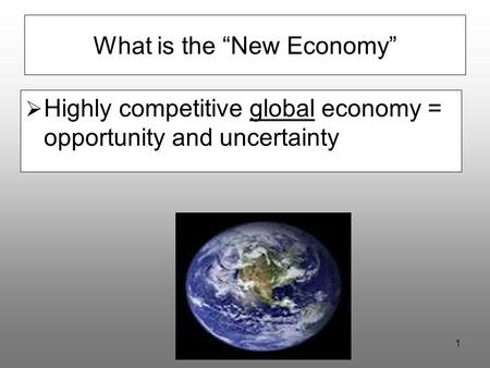 "Schermerhorn - Chapter 11 What is the ""New Economy""  Highly competitive global economy = opportunity and uncertainty."