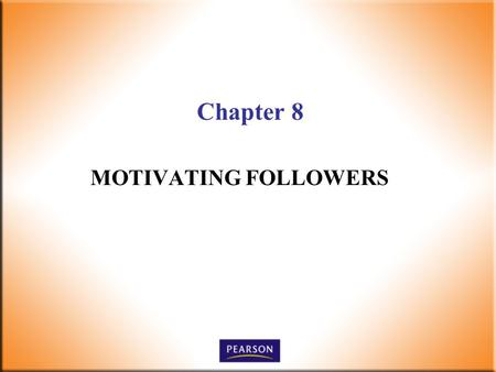Chapter 8 MOTIVATING FOLLOWERS. 2 Supervision Today! 6 th Edition Robbins, DeCenzo, Wolter © 2010 Pearson Higher Education, Upper Saddle River, NJ 07458.