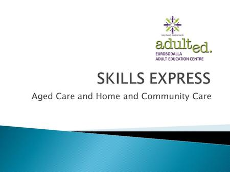 Aged Care and Home and Community Care. Step 1: Analyse the application. Identify any key questions for competency conversation. Step 5: Identify any.