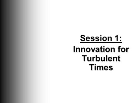 Session 1: Innovation for Turbulent Times