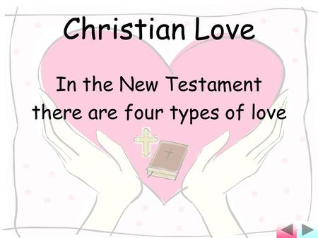 Christian Love In the New Testament there are four types of love.