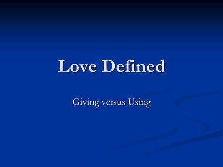 Love Defined Giving versus Using. Bridging the Gap There is a whole lot of using going on in our society today – and in high school relationships – Is.