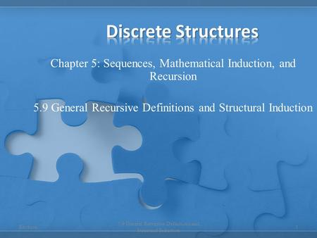 Chapter 5: Sequences, Mathematical Induction, and Recursion 5.9 General Recursive Definitions and Structural Induction 1 Erickson.