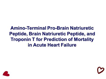 Amino-Terminal Pro-Brain Natriuretic Peptide, Brain Natriuretic Peptide, and Troponin T for Prediction of Mortality in Acute Heart Failure.