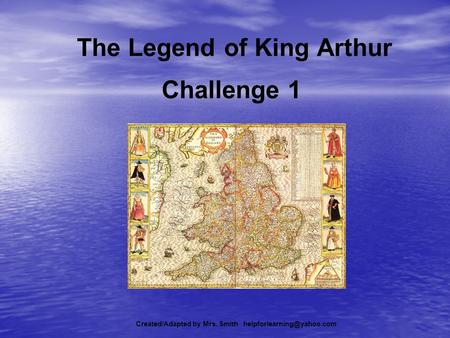 The Legend of King Arthur Challenge 1 Created/Adapted by Mrs. Smith