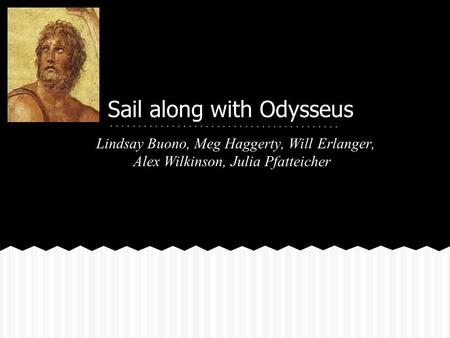 Sail along with Odysseus Lindsay Buono, Meg Haggerty, Will Erlanger, Alex Wilkinson, Julia Pfatteicher.