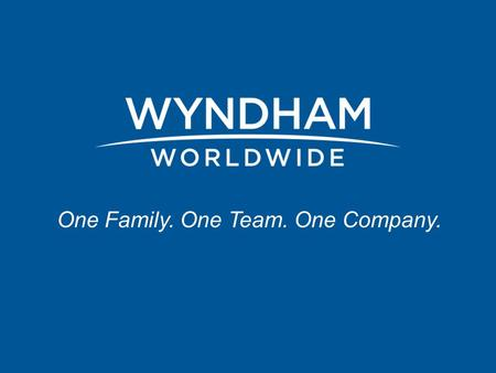 One Family. One Team. One Company.. Wyndham Worldwide By the Numbers 2.