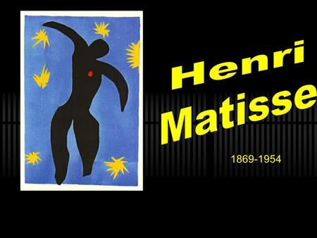 1869-1954. Who was Henri matisse? Henri Matisse was born on December 31, 1869 in Nord, France. In 1887 he went to Paris and studied to become a lawyer.