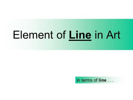 Element of Line in Art in terms of line... The Obvious STRAIGHTHORIZONTALVERTICALDIAGONAL.