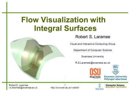 Robert S. Laramee 1  1 Flow Visualization with Integral Surfaces Robert S. Laramee Visual and Interactive.