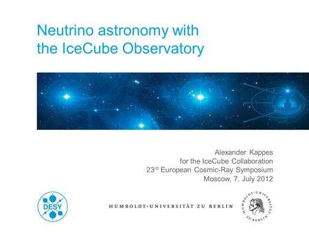 C Alexander Kappes for the IceCube Collaboration 23 rd European Cosmic-Ray Symposium Moscow, 7. July 2012 Neutrino astronomy with the IceCube Observatory.