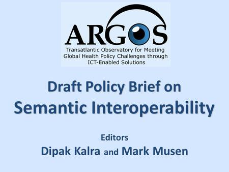 Draft Policy Brief on Semantic Interoperability Editors Dipak Kalra and Mark Musen.