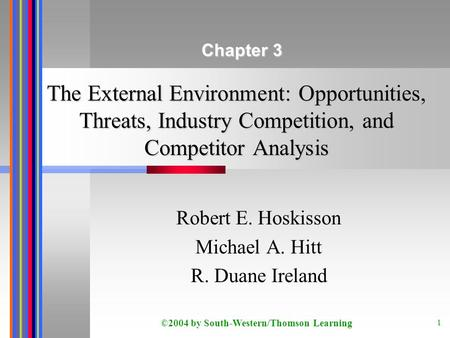 ©2004 by South-Western/Thomson Learning 1 The External Environment: Opportunities, Threats, Industry Competition, and Competitor Analysis Robert E. Hoskisson.