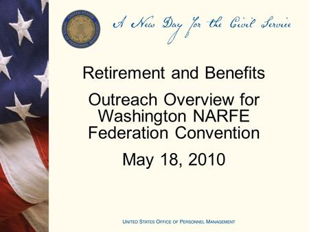 Retirement and Benefits Outreach Overview for Washington NARFE Federation Convention May 18, 2010.