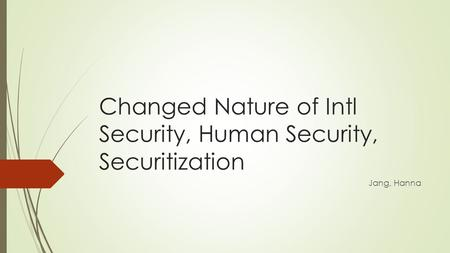 Changed Nature of Intl Security, Human Security, Securitization Jang, Hanna.