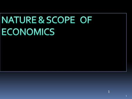 1 1.  Economics is derived from a Greek word OIKO (house) & Nomos (to manage).  Main concern in economics is resources are limited to satisfy unlimited.