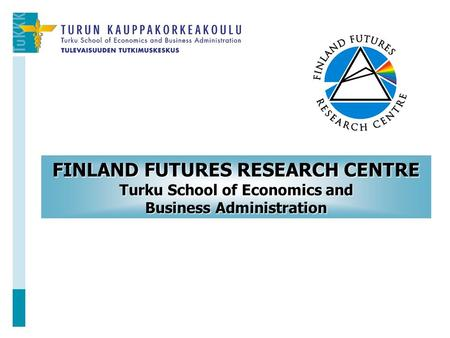 FINLAND FUTURES RESEARCH CENTRE Turku School of Economics and Business Administration.