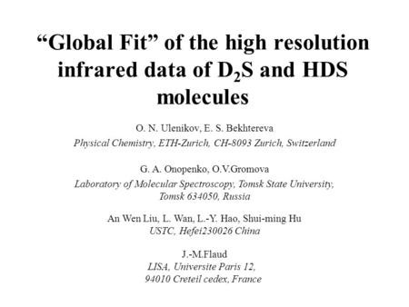 """Global Fit"" of the high resolution infrared data of D 2 S and HDS molecules O. N. Ulenikov, E. S. Bekhtereva Physical Chemistry, ETH-Zurich, CH-8093 Zurich,"