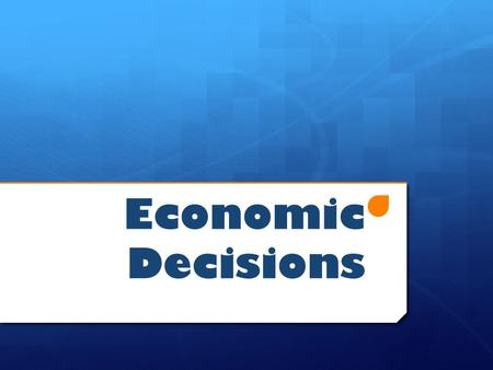 Economic Decisions. Today's Objectives  Identify the difference between wants and needs  Explain the difference between goods and services  Describe.