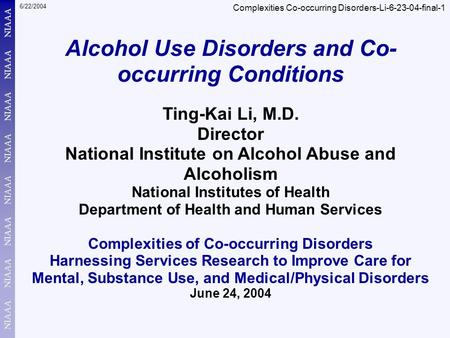 6/22/2004 Complexities Co-occurring Disorders-Li-6-23-04-final-1 Ting-Kai Li, M.D. Director National Institute on Alcohol Abuse and Alcoholism National.