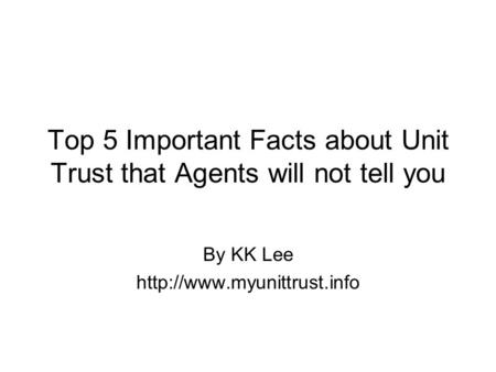Top 5 Important Facts about Unit Trust that Agents will not tell you By KK Lee
