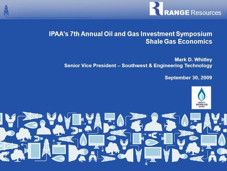 RANGE Resources Range Resources Company Presentation | September 30, 2009 | 1 IPAA's 7th Annual Oil and Gas Investment Symposium Shale Gas Economics RANGE.