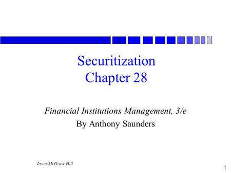 Irwin/McGraw-Hill 1 Securitization Chapter 28 Financial Institutions Management, 3/e By Anthony Saunders.