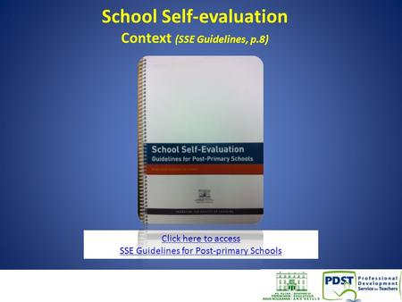School Self-evaluation Context (SSE Guidelines, p.8) 1 Click here to access SSE Guidelines for Post-primary Schools.