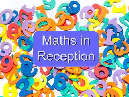 Maths in Reception. The Maths Curriculum Mathematics is split into 2 further sections; Number Shape, Space and Measures.