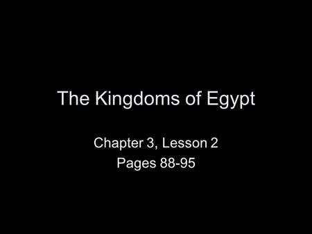 The Kingdoms of Egypt Chapter 3, Lesson 2 Pages 88-95.