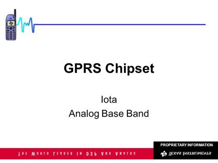 PROPRIETARY INFORMATION GPRS Chipset Iota Analog Base Band.