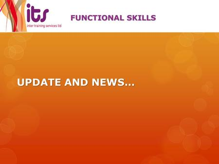 UPDATE AND NEWS… FUNCTIONAL SKILLS. FUNCTIONAL SKILLS RESULTS: Maths  Maths Level 1:one learner  Maths Level 2:six learners.