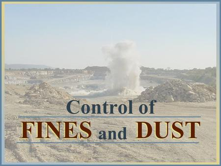 Control of FINES DUST and. Introduction Dust is a general term : fine particles that are suspended in the atmosphere. Dust is formed when fine particles.