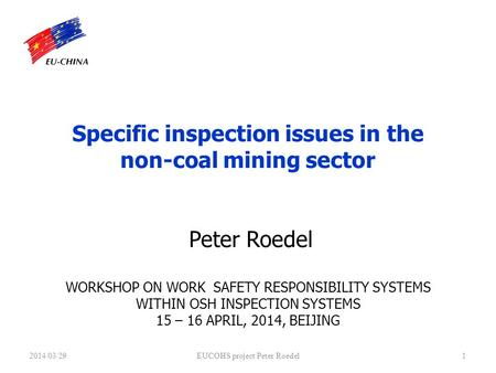Specific inspection issues in the non-coal mining sector Peter Roedel WORKSHOP ON WORK SAFETY RESPONSIBILITY SYSTEMS WITHIN OSH INSPECTION SYSTEMS 15 –