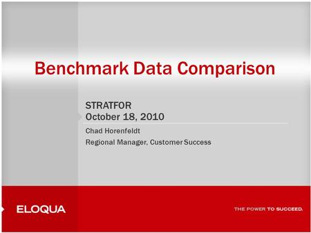1 Benchmark Data Comparison STRATFOR October 18, 2010 Chad Horenfeldt Regional Manager, Customer Success.