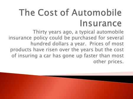 Thirty years ago, a typical automobile insurance policy could be purchased for several hundred dollars a year. Prices of most products have risen over.
