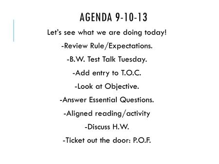 AGENDA 9-10-13 Let's see what we are doing today! -Review Rule/Expectations. -B.W. Test Talk Tuesday. -Add entry to T.O.C. -Look at Objective. -Answer.