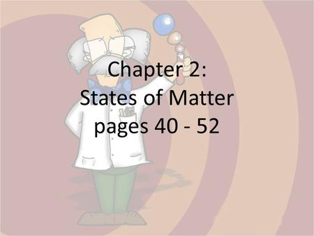 Chapter 2: States of Matter pages 40 - 52. Matter – Anything that takes up space and has mass. Three states of matter common on Earth: – Solid – Liquid.