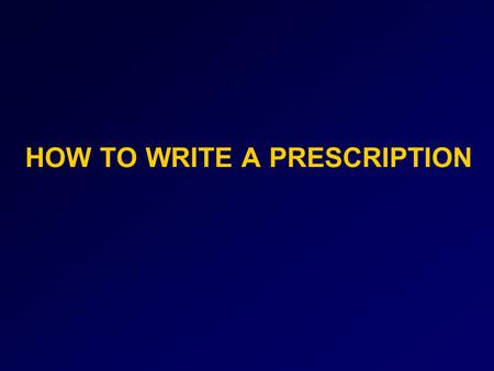 HOW TO WRITE A PRESCRIPTION. The prescription order is an important therapeutic transaction between physician and the patient. It brings into focus the.