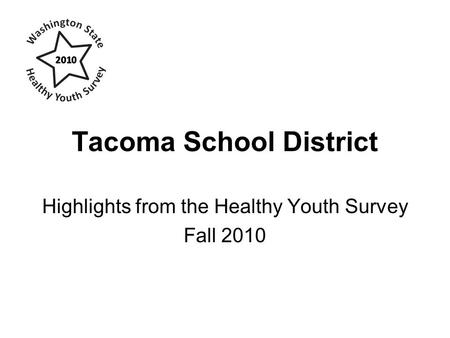 Tacoma School District Highlights from the Healthy Youth Survey Fall 2010.