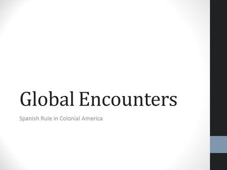 Global Encounters Spanish Rule in Colonial America.
