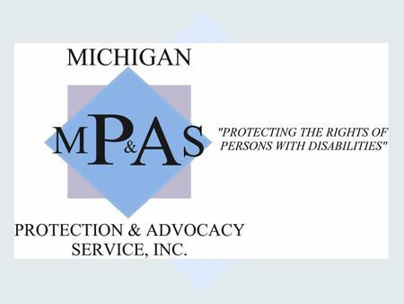 Michigan Protection & Advocacy Services, Inc. Assistive Technology (AT) in Special Education Mark McWilliams, Education Team Michigan Protection & Advocacy.